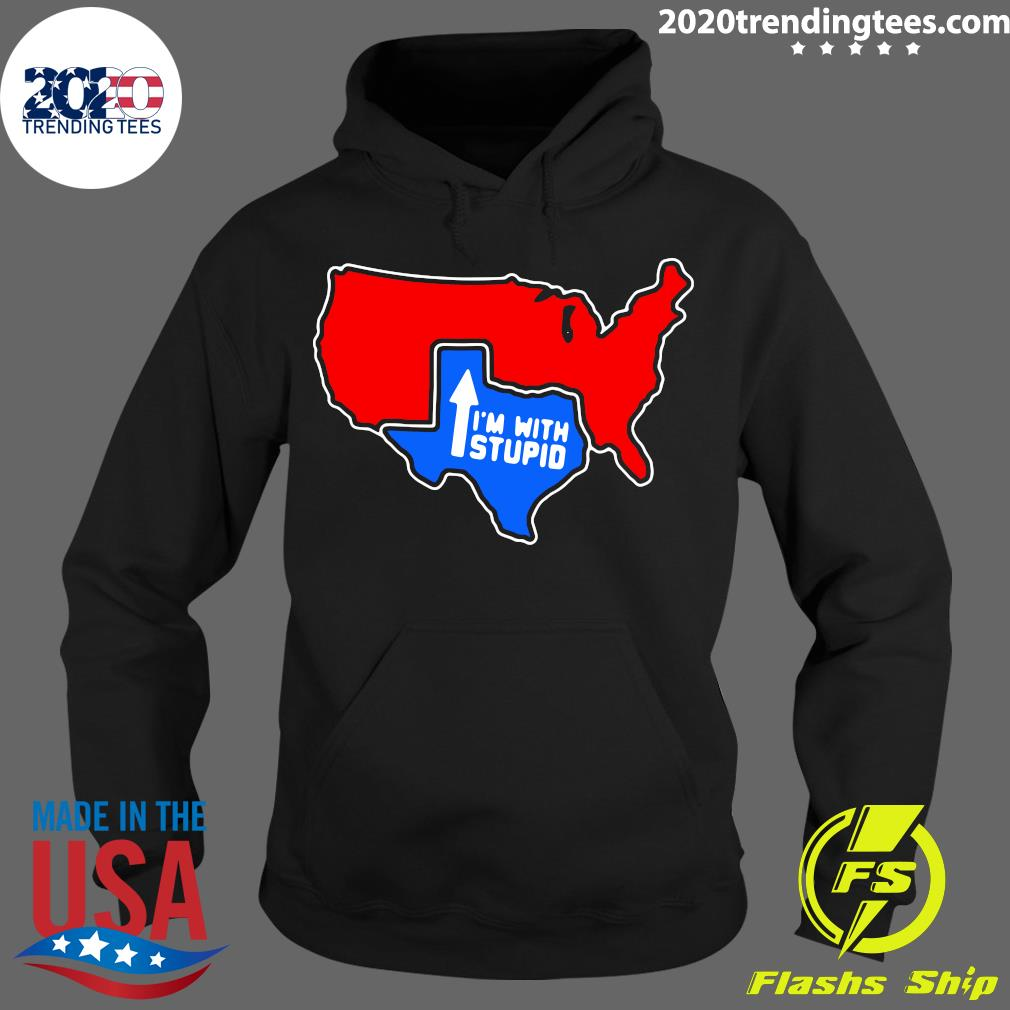 Texas I'm With Stupid Shirt Hoodie
