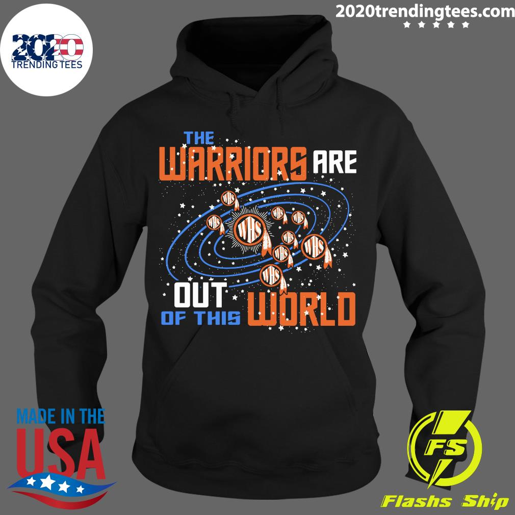 The Warriors Are Out Of This World WHS Shirt Hoodie