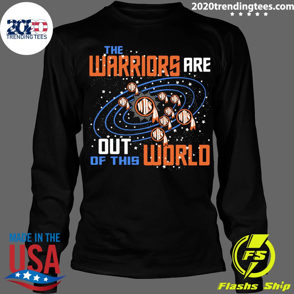 The Warriors Are Out Of This World WHS Shirt Longsleeve