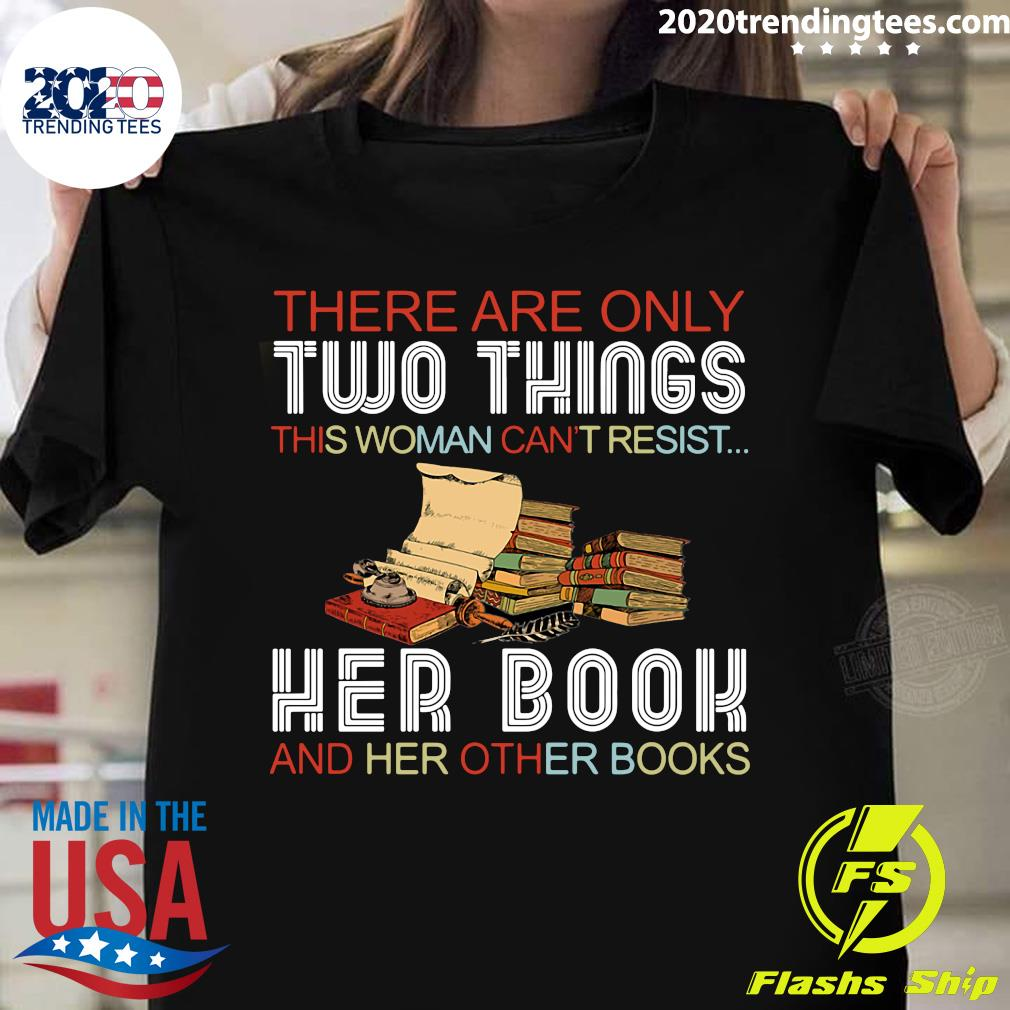 There Are Only Two Things This Woman Can't Resist Her Book And Her Other Books Shirt