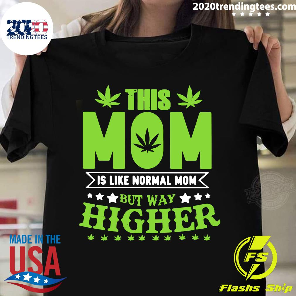 This Mom Is Like Normal Mom But Way Higher Shirt