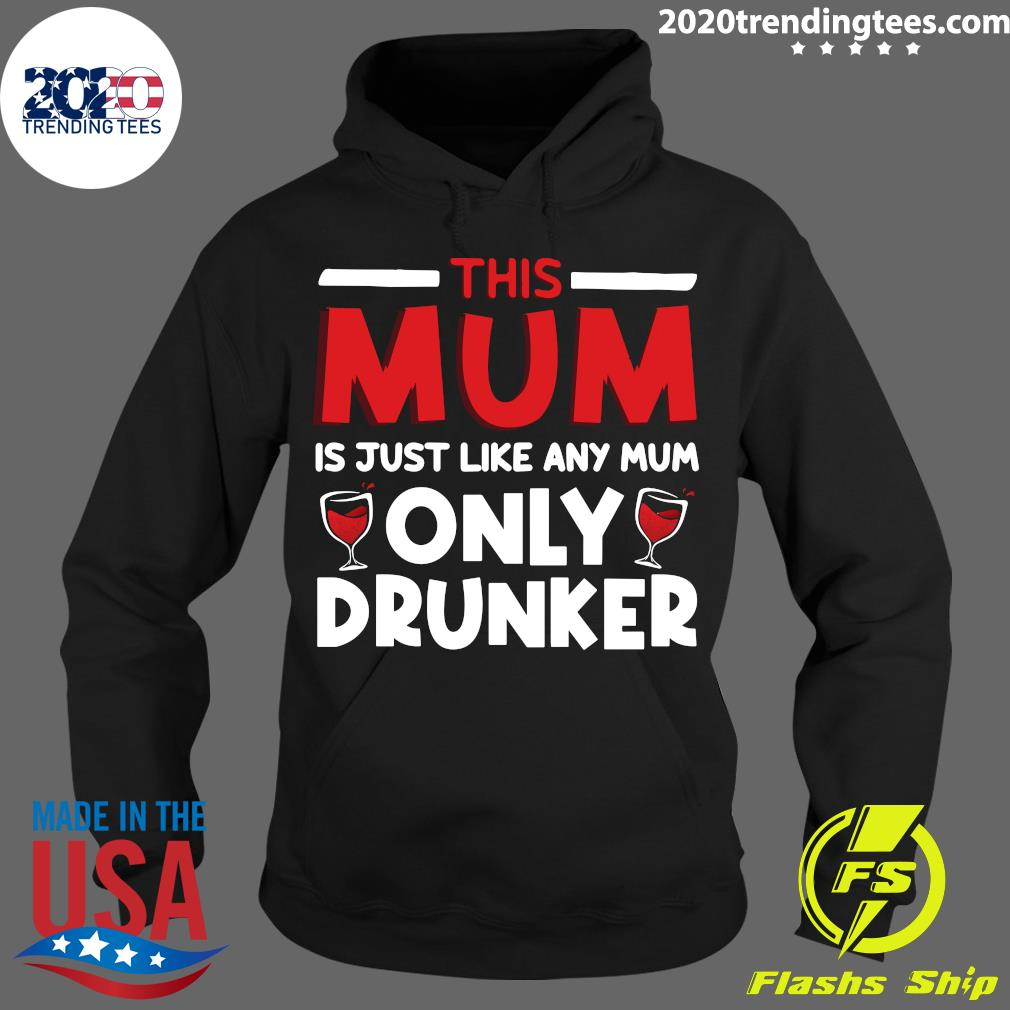 This Mum Is Just Like Any Mum Only Drunker Wine Shirt Hoodie