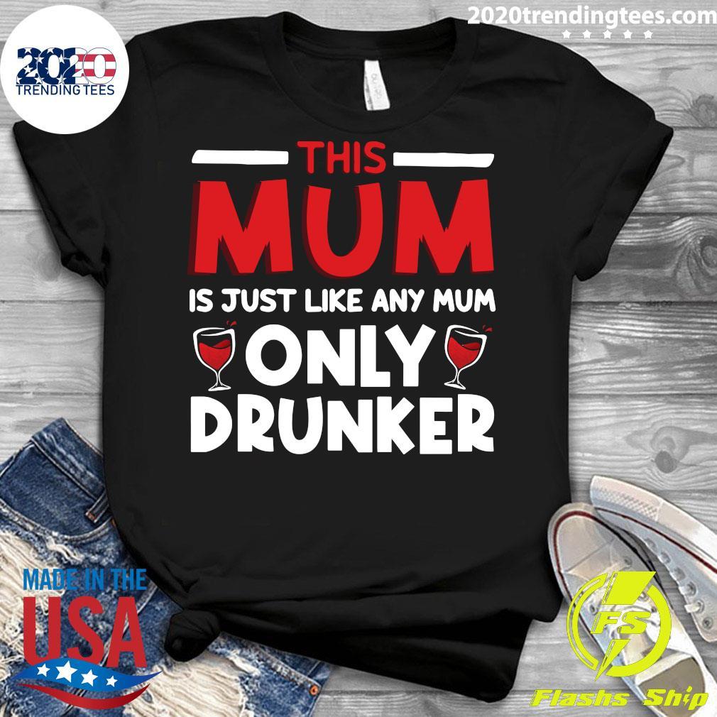 This Mum Is Just Like Any Mum Only Drunker Wine Shirt Ladies tee