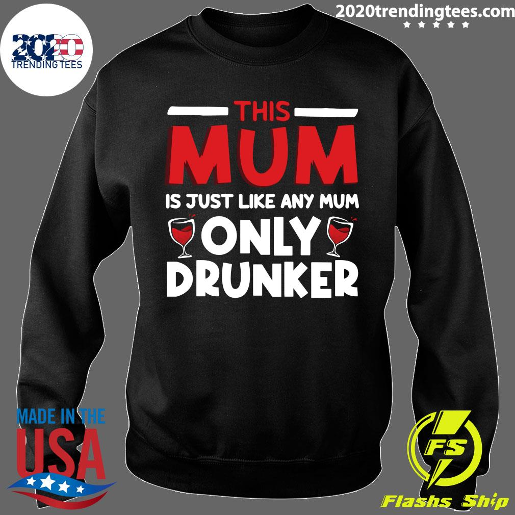 This Mum Is Just Like Any Mum Only Drunker Wine Shirt Sweater