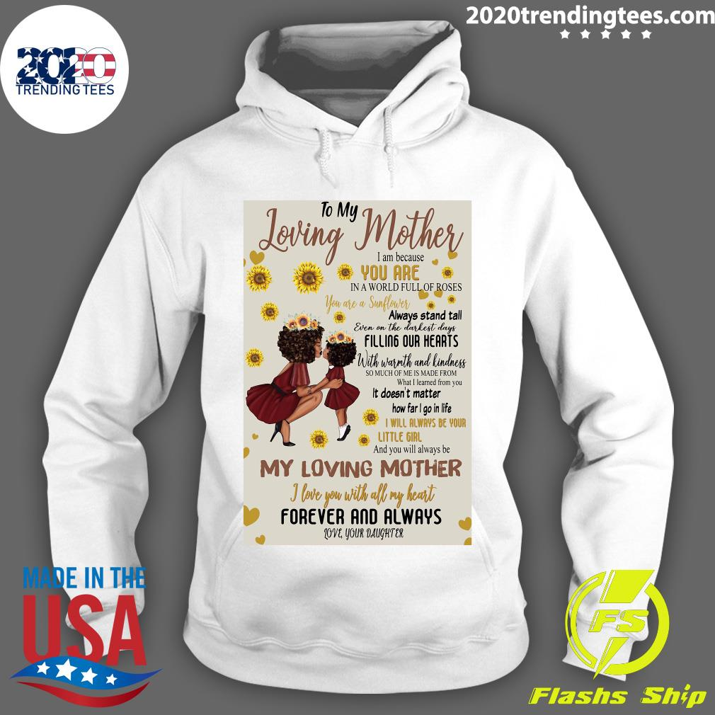 To My Loving Mother I Am Because You Are In A World Full Of Roses My Loving Mother Shirt Hoodie