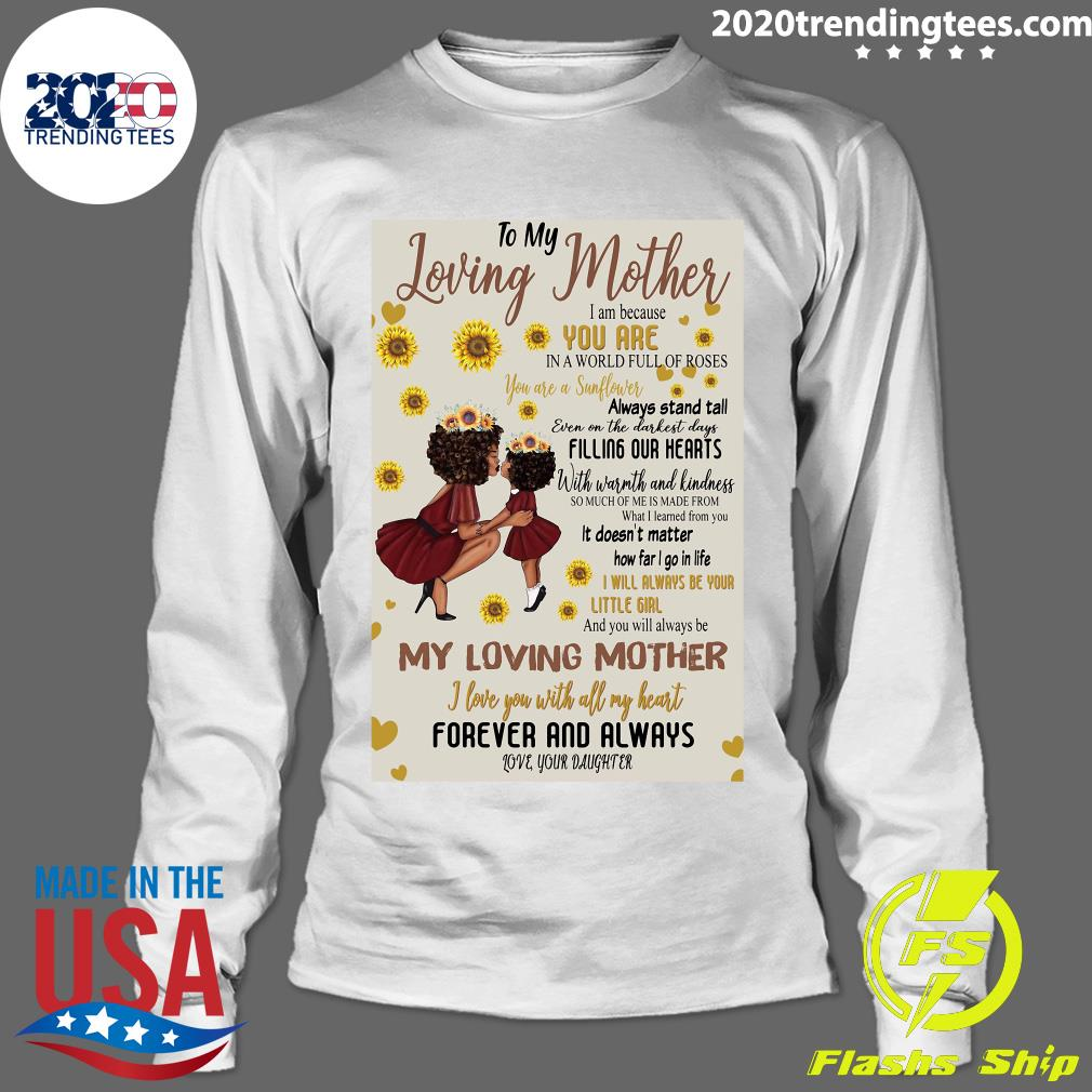 To My Loving Mother I Am Because You Are In A World Full Of Roses My Loving Mother Shirt Longsleeve