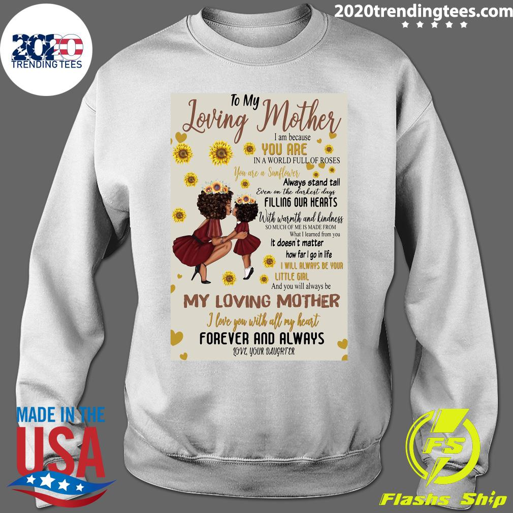 To My Loving Mother I Am Because You Are In A World Full Of Roses My Loving Mother Shirt Sweater