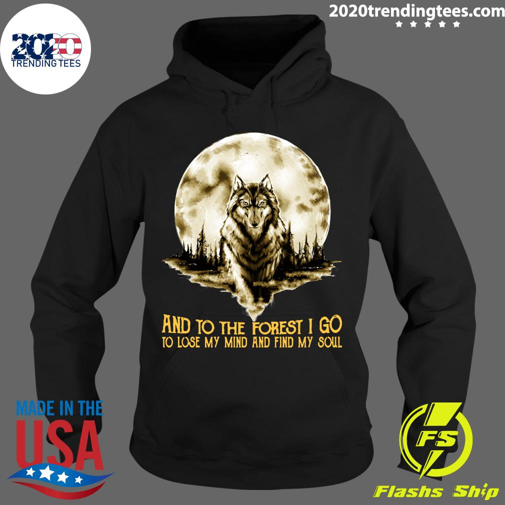Wolf And Into The Forest I Go Lo Lose My Mind And Find My Soul Shirt Hoodie