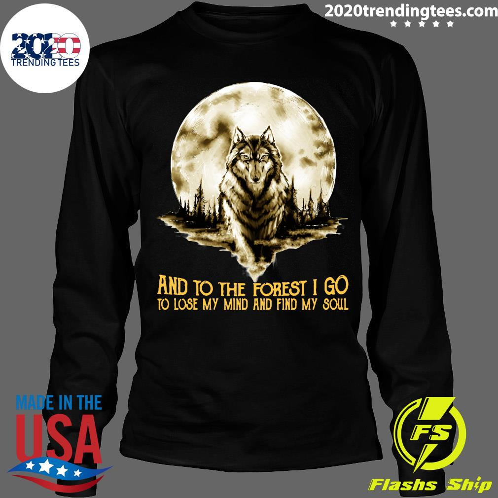 Wolf And Into The Forest I Go Lo Lose My Mind And Find My Soul Shirt Longsleeve