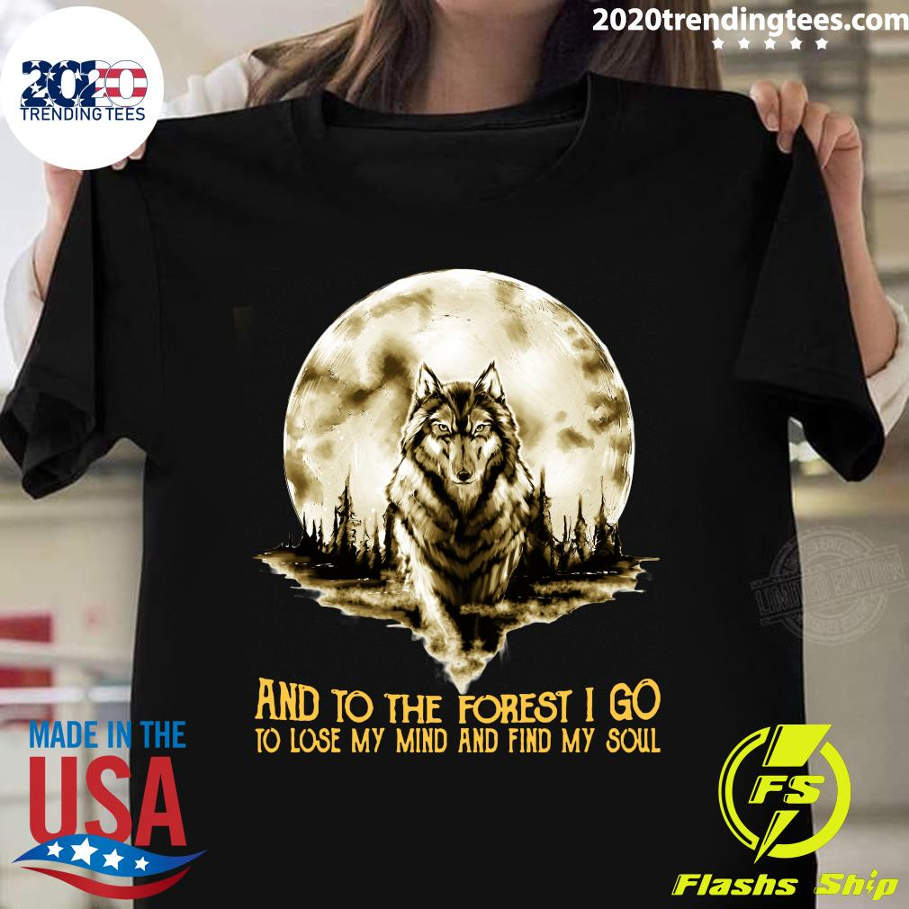 Wolf And Into The Forest I Go Lo Lose My Mind And Find My Soul Shirt