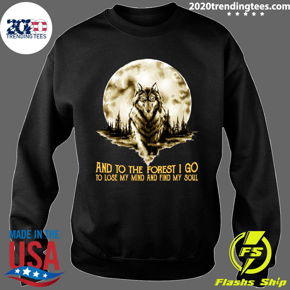 Wolf And Into The Forest I Go Lo Lose My Mind And Find My Soul Shirt Sweater