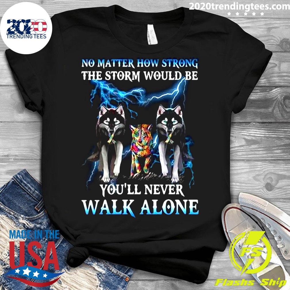 Wolf No Matter How Strong The Storm Would Be You'll Never Walk Alone Shirt Ladies tee