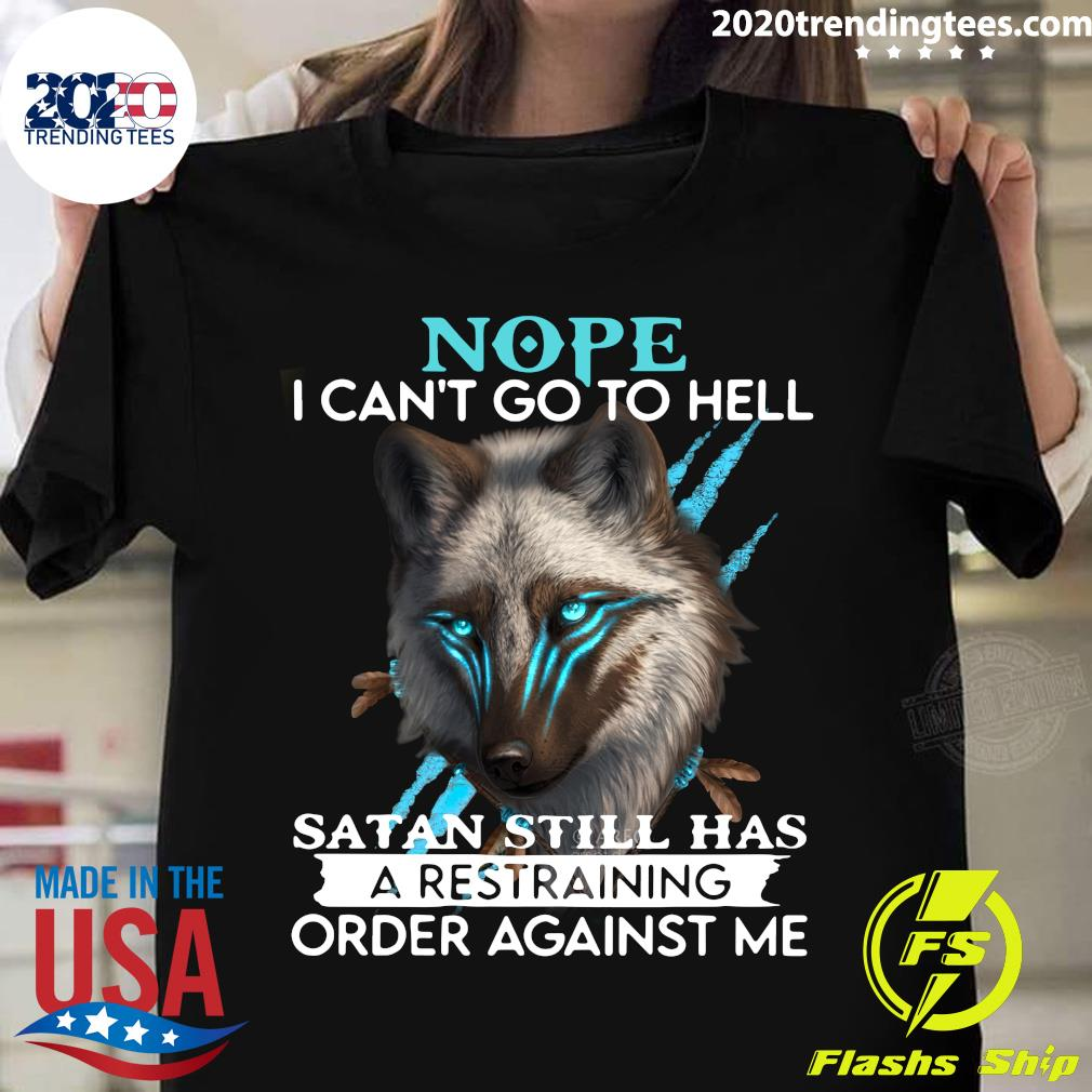 Wolf Nope I Can't Go To Hell Satan Still Há A Restraining Order Against Me Shirt