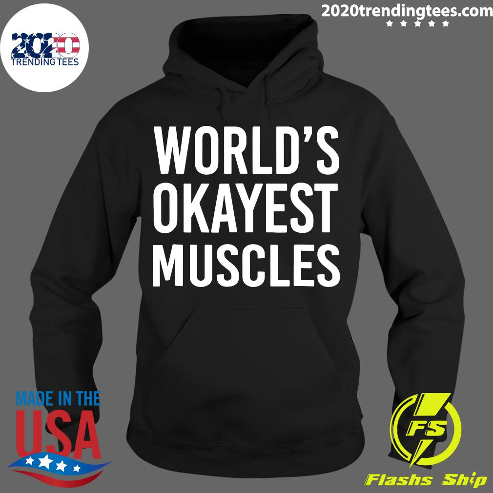World's Okayest Muscles Funny Best Gym Workout Shirt Hoodie
