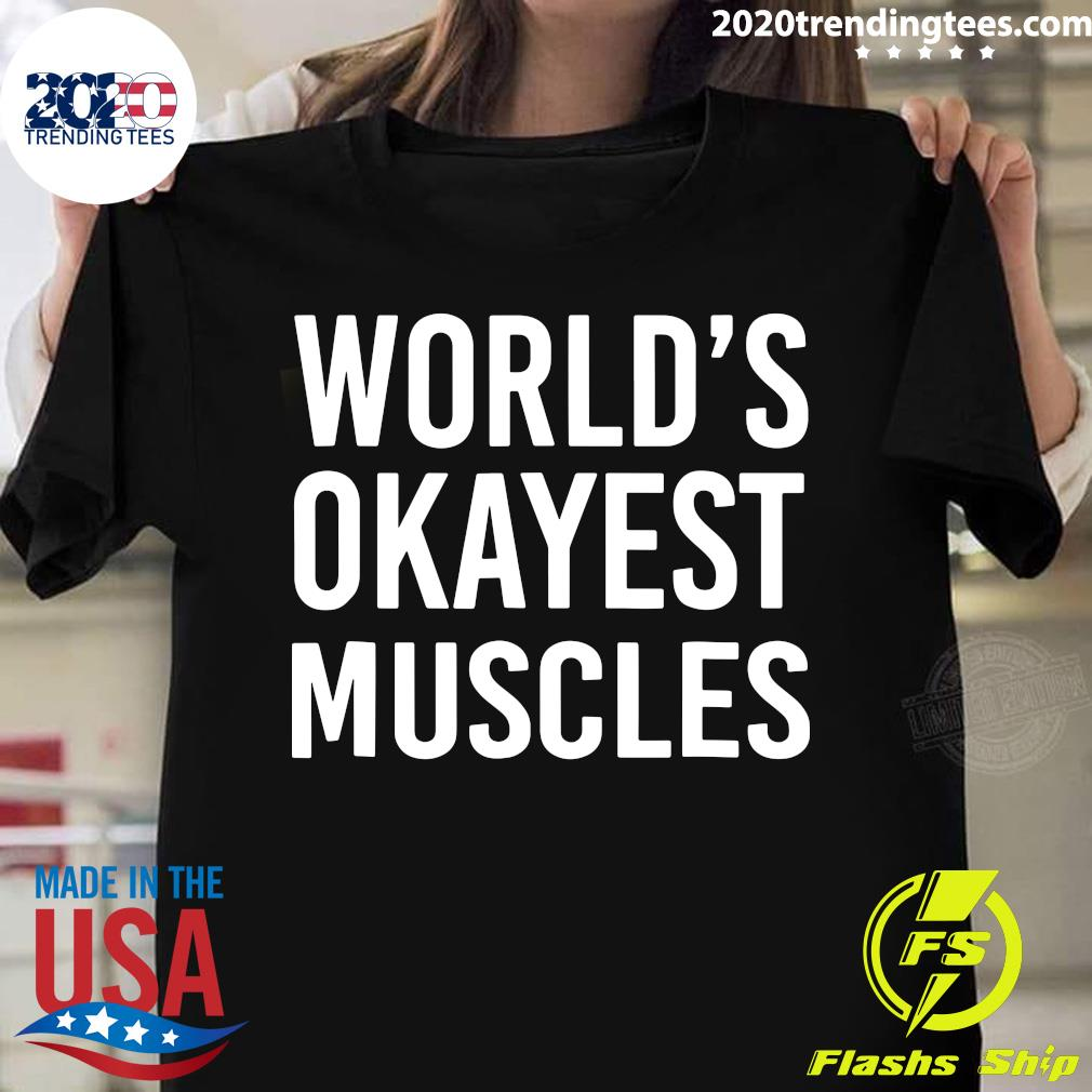 World's Okayest Muscles Funny Best Gym Workout Shirt