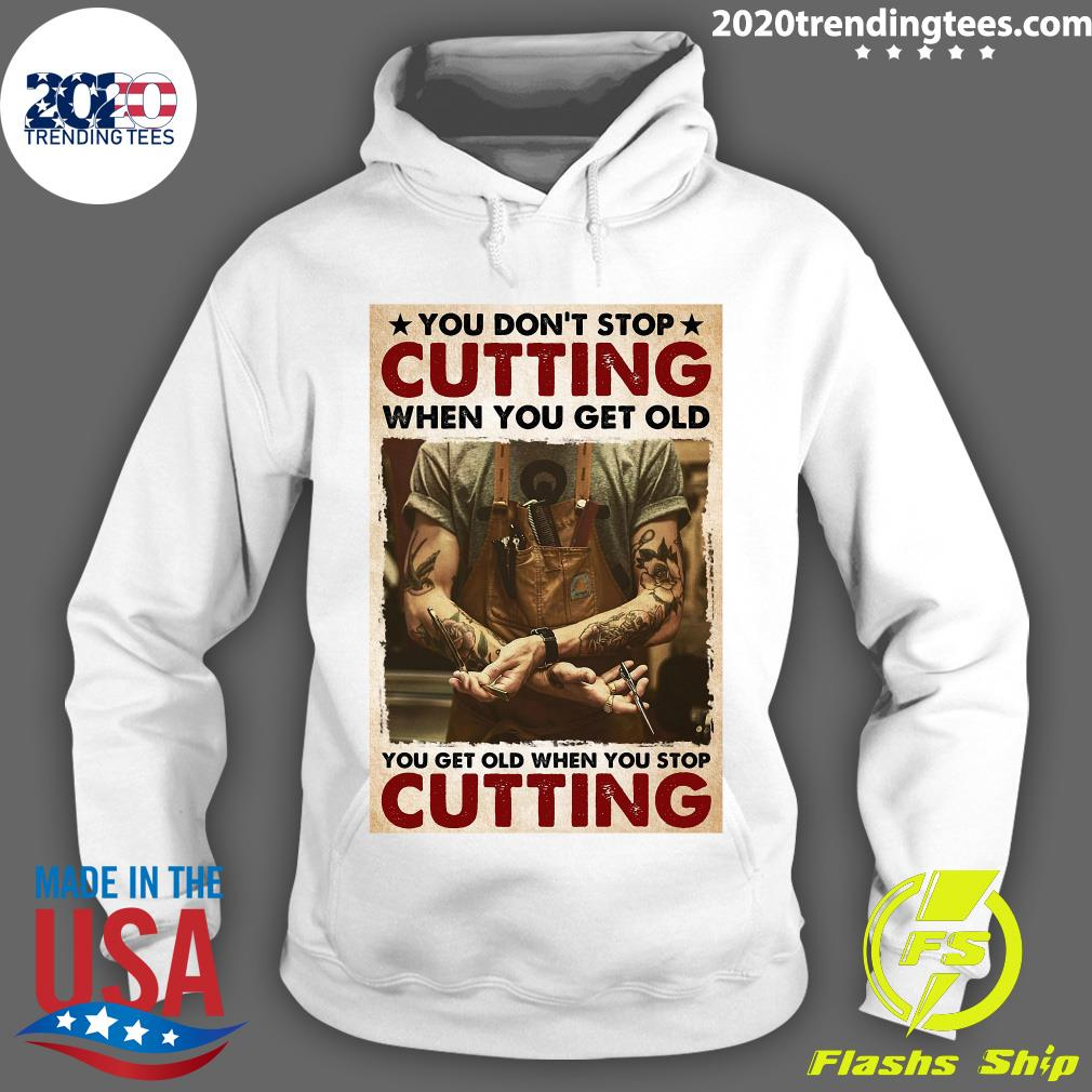 You Don't Stop Cutting When You Get Old - You Get Old When You Stop Cutting Shirt Hoodie