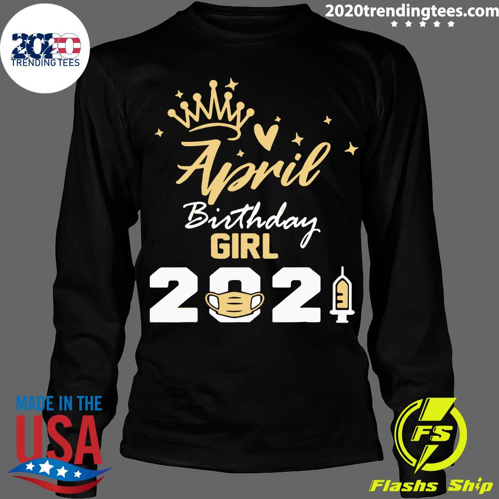 April Birthday Girl 2021 Social Distance Birthday Quarantine Shirt Longsleeve