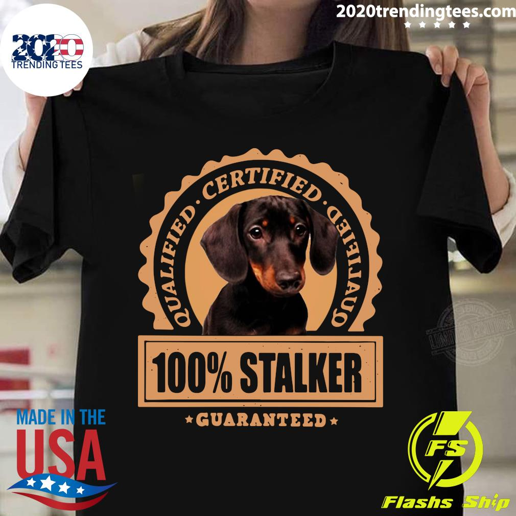 Dachshund Qualified Certified 100 Stalker Guaranteed Shirt