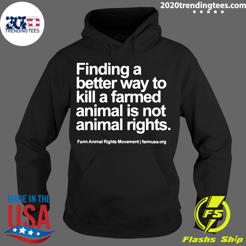 Finding A Better Way To Kill A Farmed Animal Is Not Animal Rights Shirt Hoodie