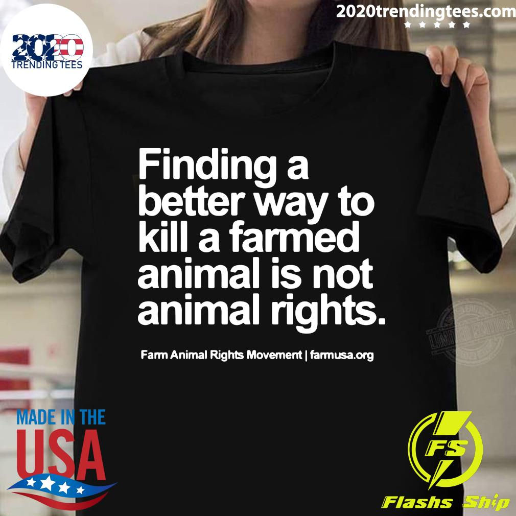 Finding A Better Way To Kill A Farmed Animal Is Not Animal Rights Shirt