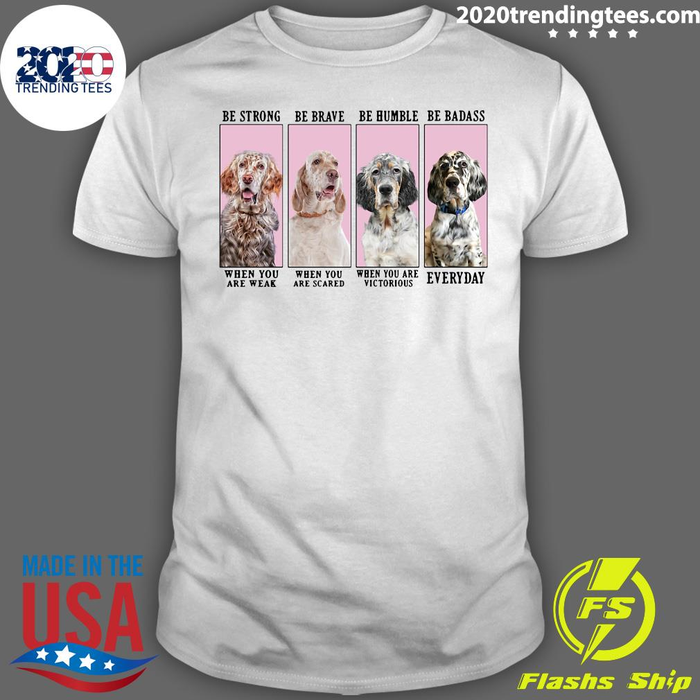 German English Setter Dog Be Strong Be Brave Be Humble Shirt