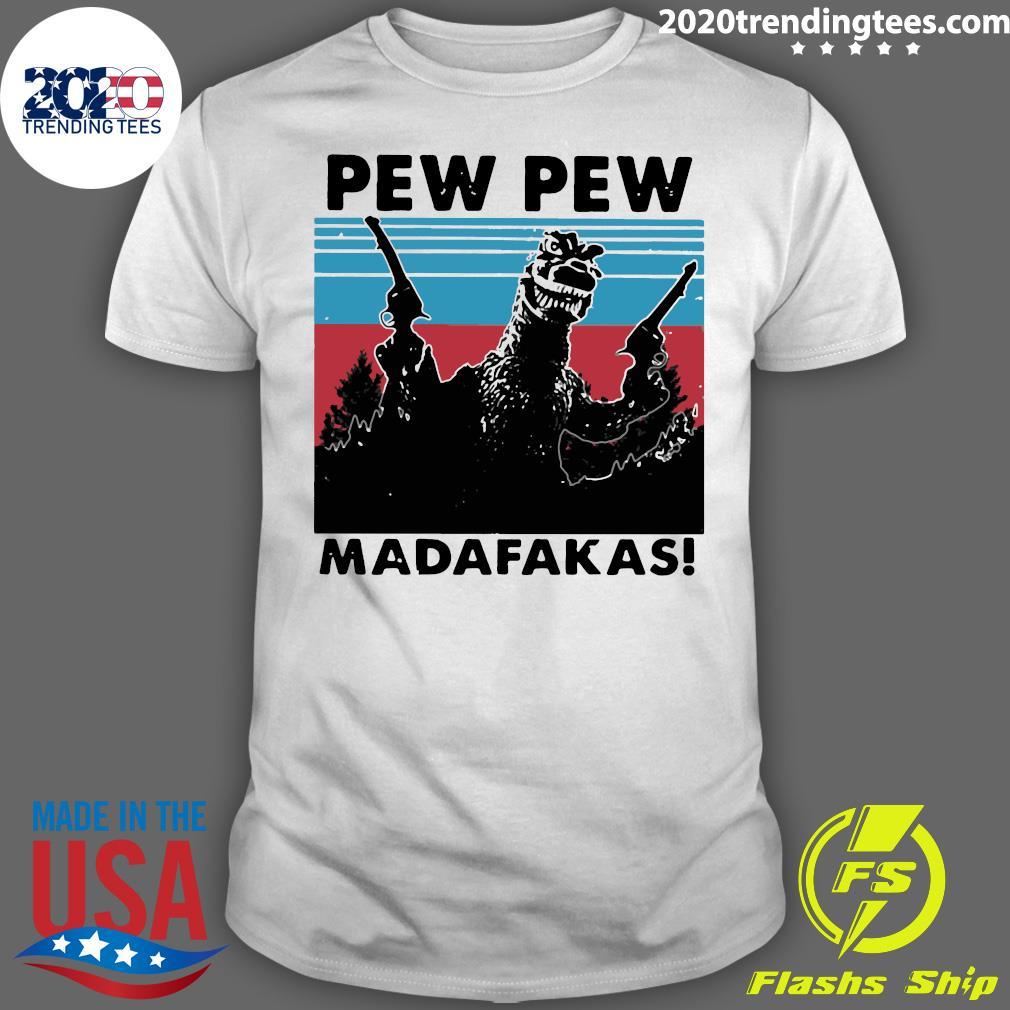 Godzilla Pew Pew Madafakas Vintage Shirt
