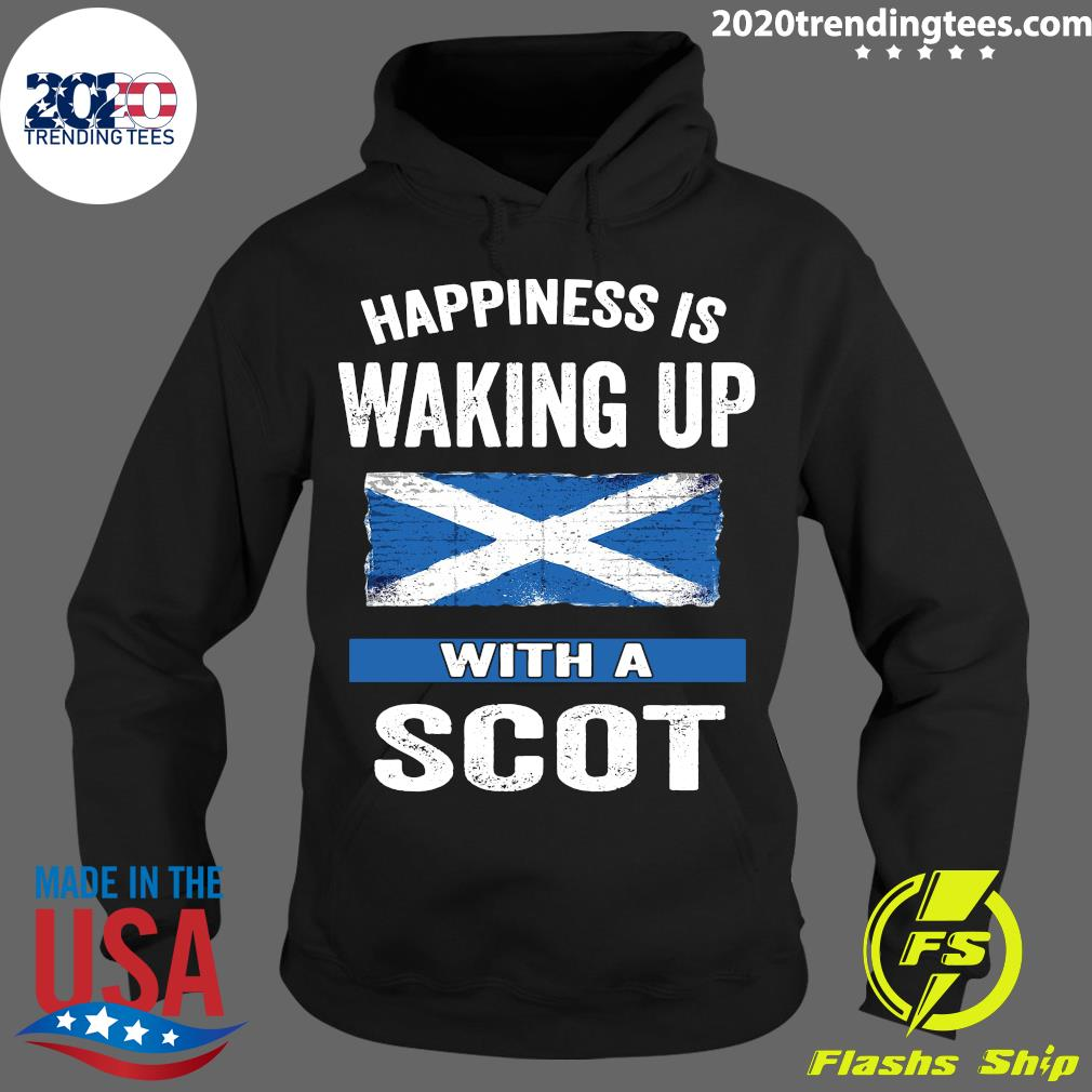 Happiness Is Waking Up With A Scot Shirt Hoodie