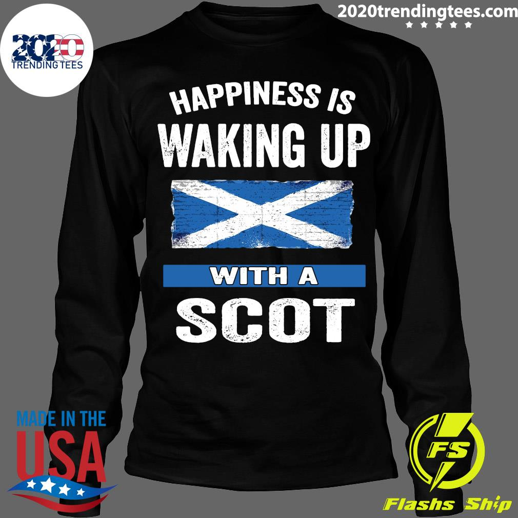 Happiness Is Waking Up With A Scot Shirt Longsleeve