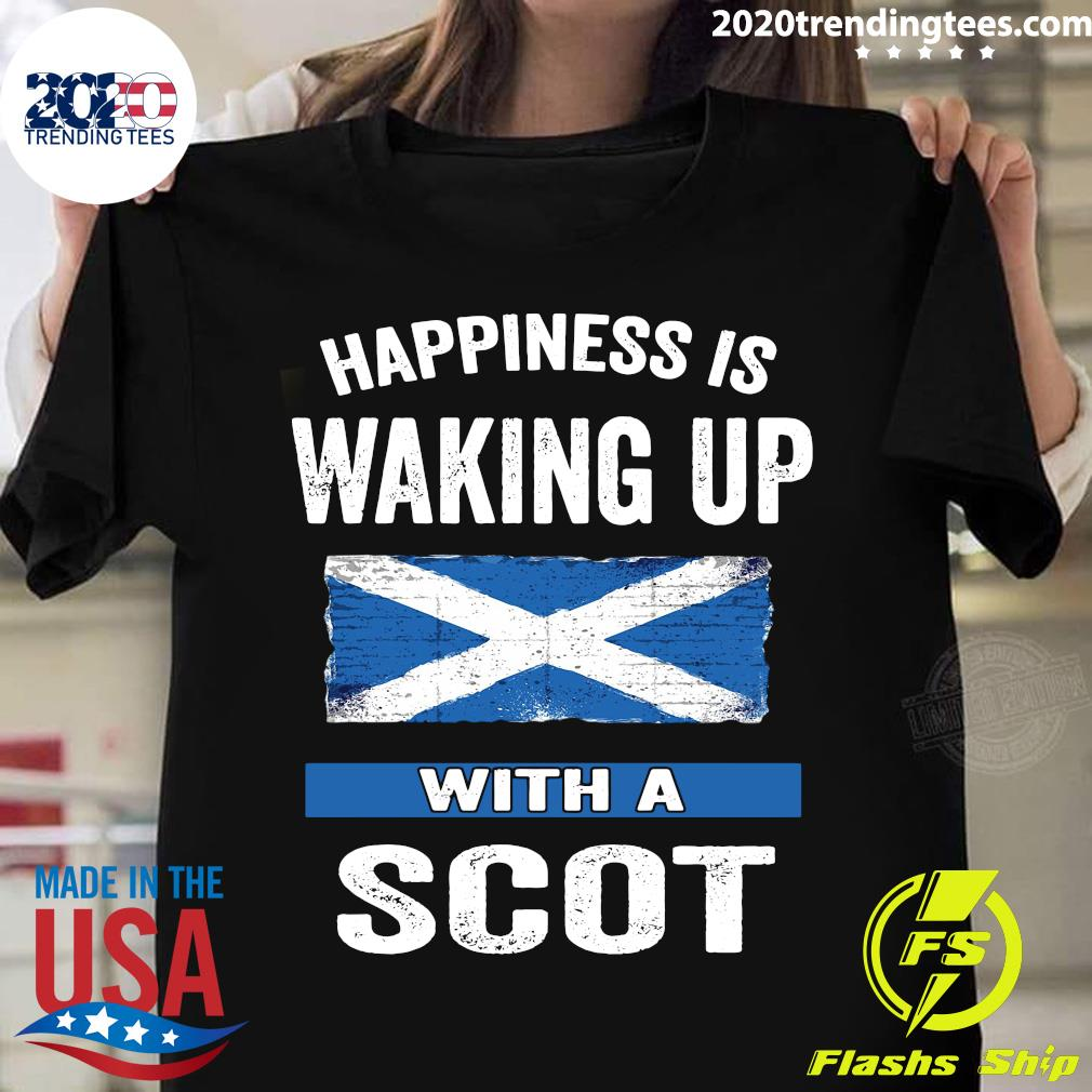 Happiness Is Waking Up With A Scot Shirt