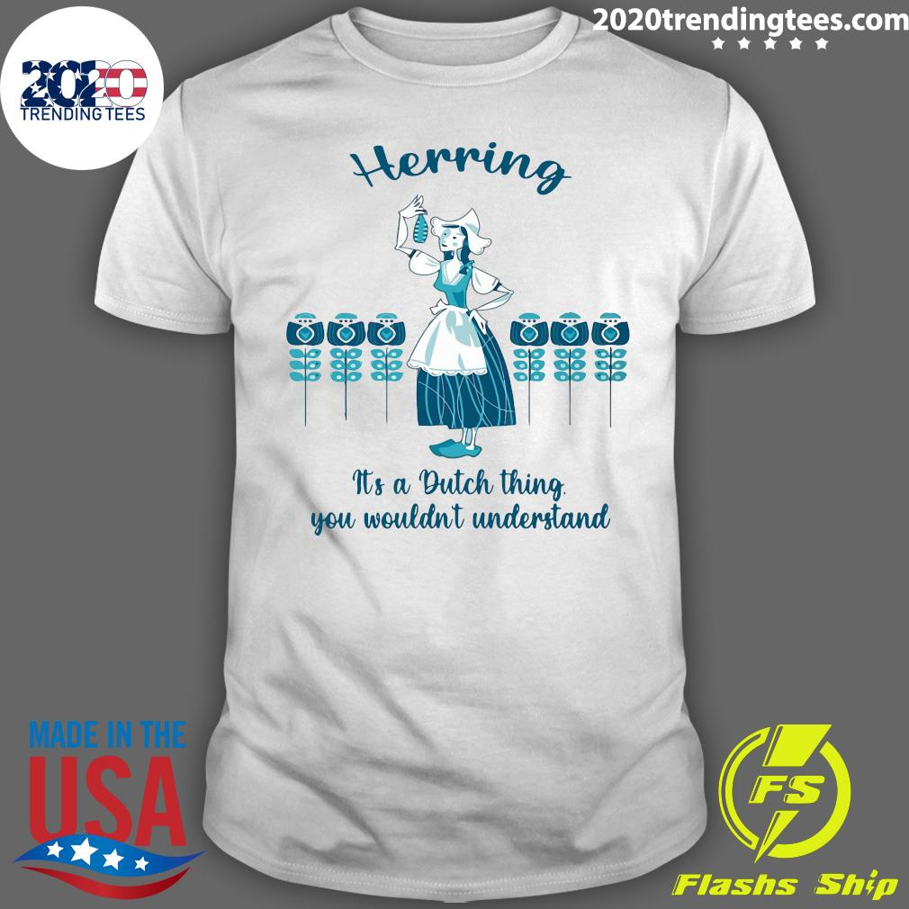 Herring It's A Dutch Thing You Wouldn't Understand Shirt