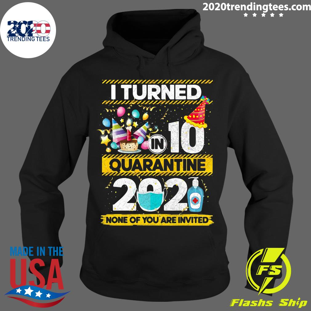 I Turned 10 In Quarantine 2021 None Of You Are Invited Shirt Hoodie