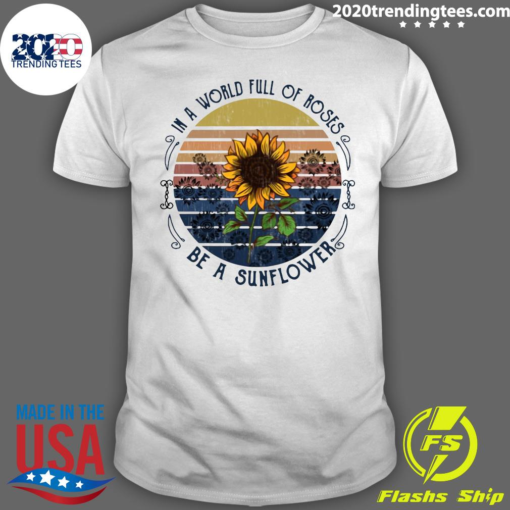 In A World Full Of Roses Be A Sunflower Vintage Retro Shirt