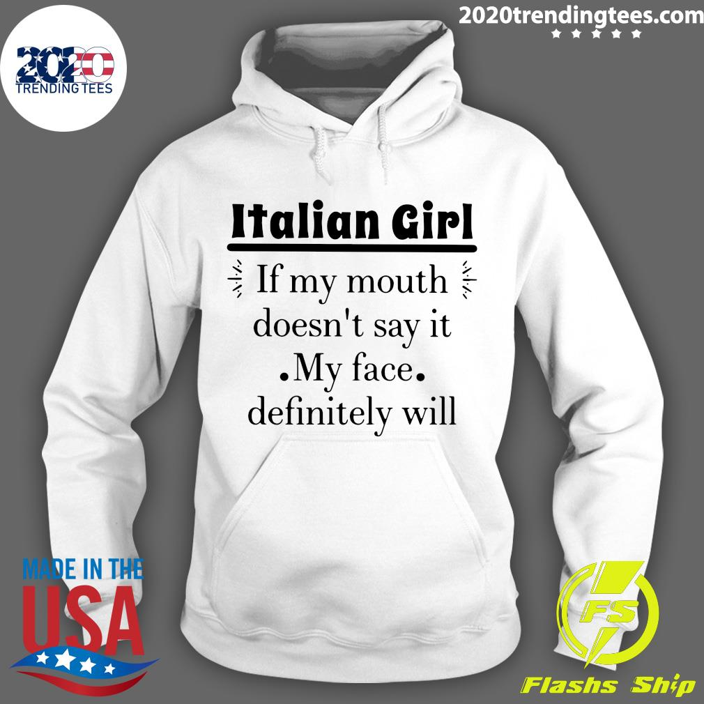 Italian Girl If My Mouth Doesn't Say It My Face Definitely Will Shirt Hoodie
