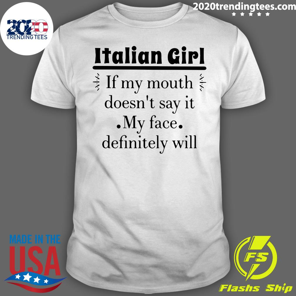 Italian Girl If My Mouth Doesn't Say It My Face Definitely Will Shirt