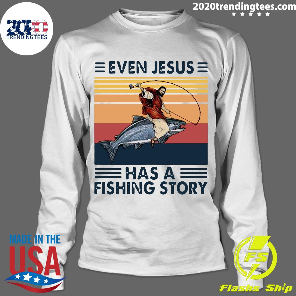 Nice Even Jesus Has A Fishing Story Shirt Longsleeve