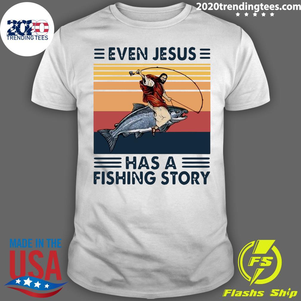 Nice Even Jesus Has A Fishing Story Shirt