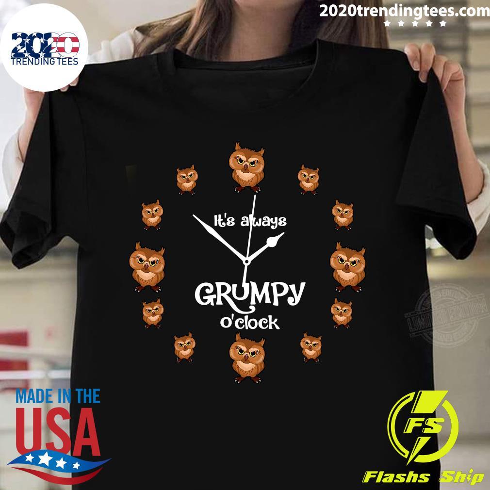 Owl It's Always Grumpy O'clock Shirt