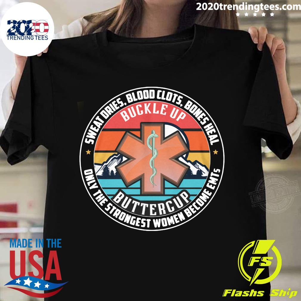 Sweat Dries Blood Clots Bones Heal Only The Strongest Women Become Emts shirt