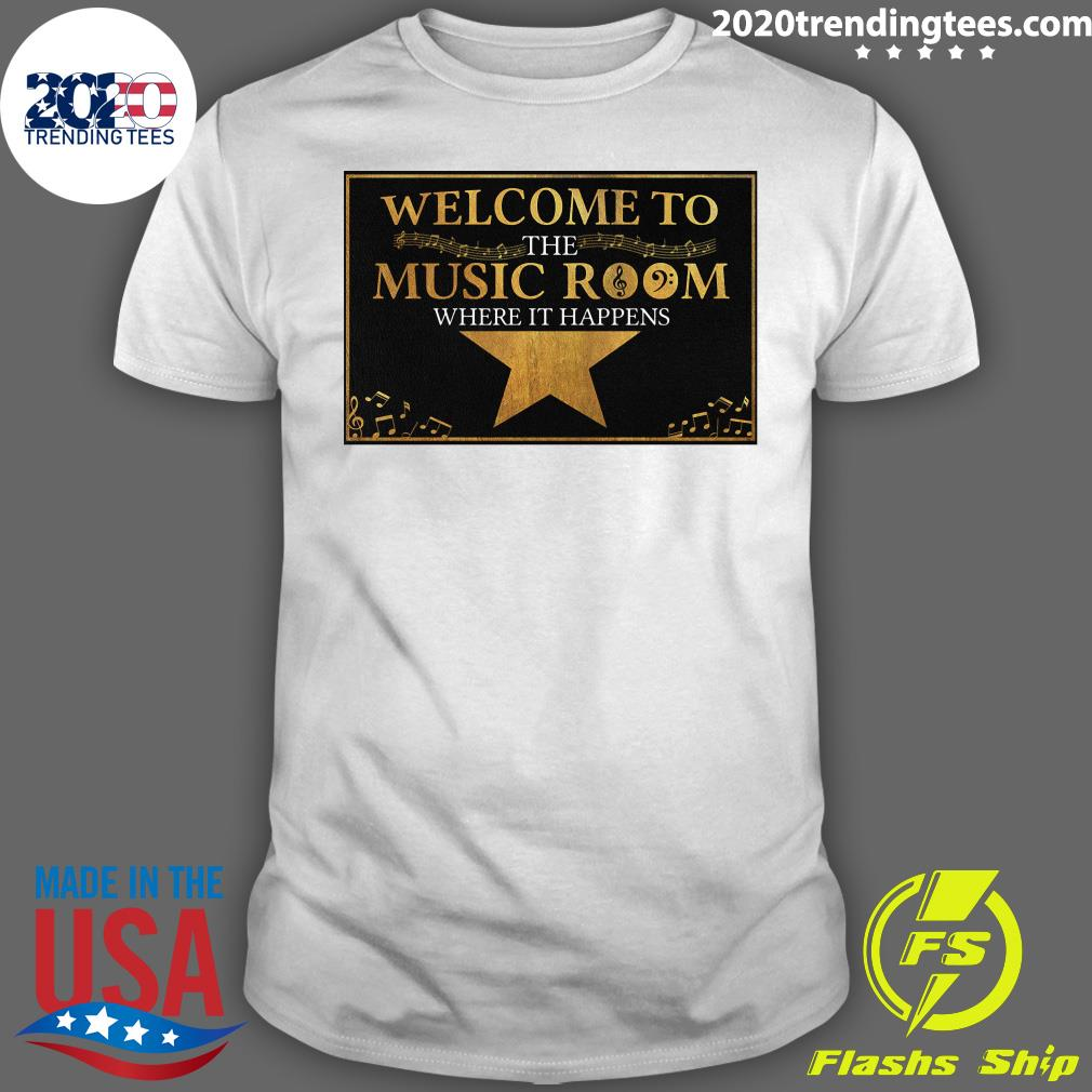 Welcome To The Music Room Where It Happens Shirt