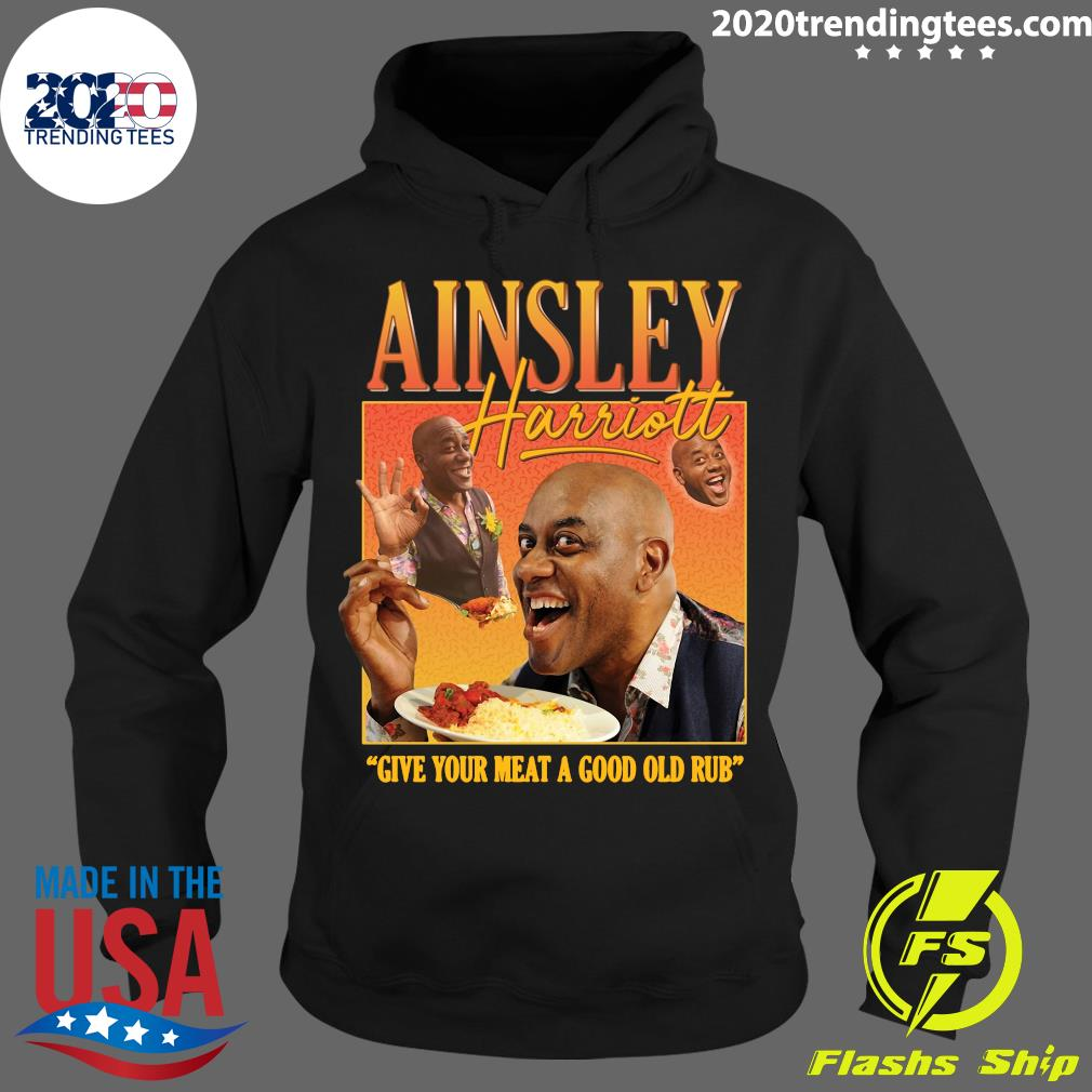 Ainsley Harriott Give Your Meat A Good OLd Rub Shirt Hoodie
