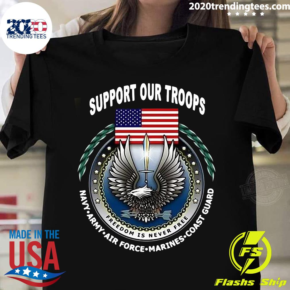 American Flag Support Our Troops Freedom Is Never Free Navy Army Air Force Marines Coast Guard Shirt