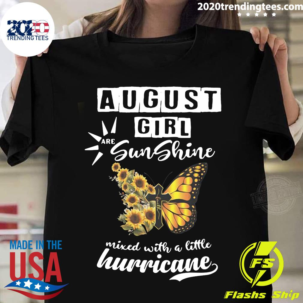 August Girl Are Sunshine Mixed With A Little Hurricane Shirt