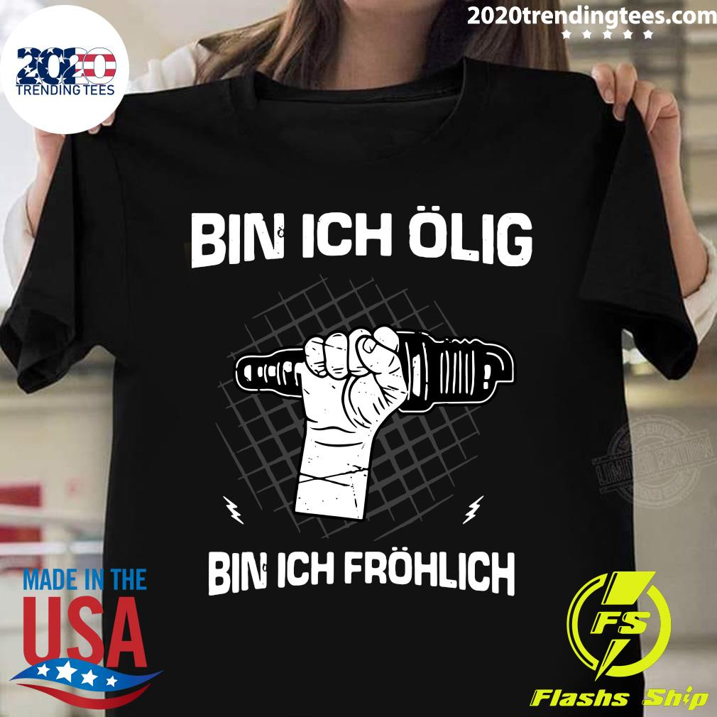 Bin Ich Ölig Bin Ich Fröhlich - Organic Basic Shirt