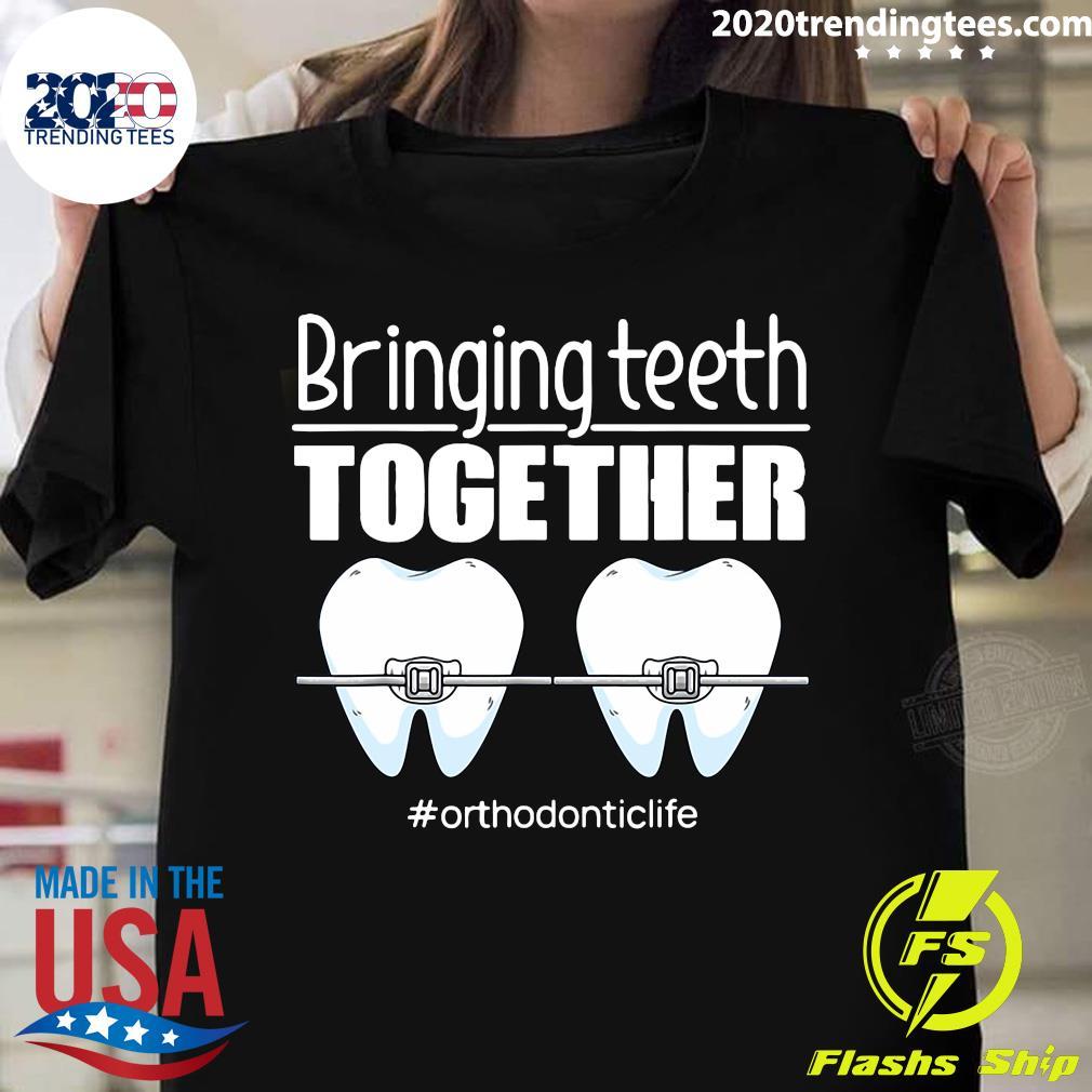 Bringing Teeth Together Orthodontic Life Shirt