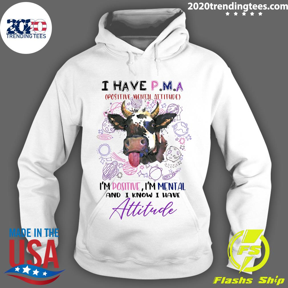 Cow I Have P.M.A Positive Mental Attitude I'm Positive I'm Mental And I Know I Have Attitude Shirt Hoodie