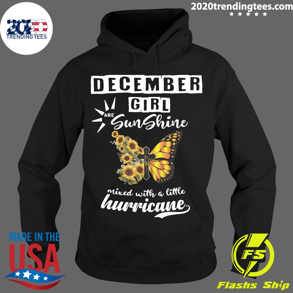 December Girl Are Sunshine Mixed With A Little Hurricane Shirt Hoodie
