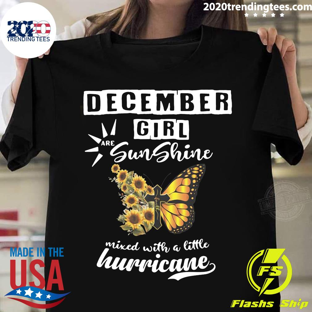 December Girl Are Sunshine Mixed With A Little Hurricane Shirt