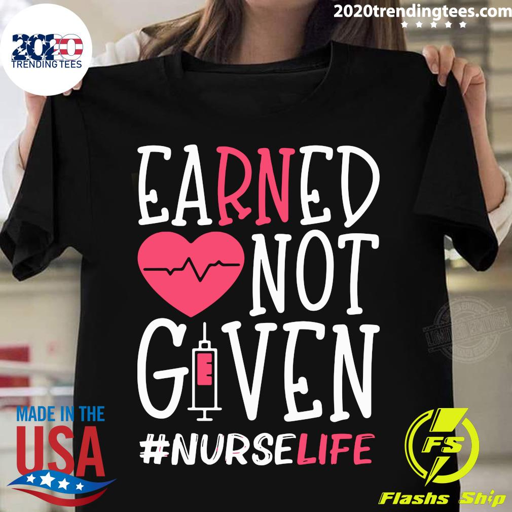 Earned Not Given Nurse Life Heart Shirt