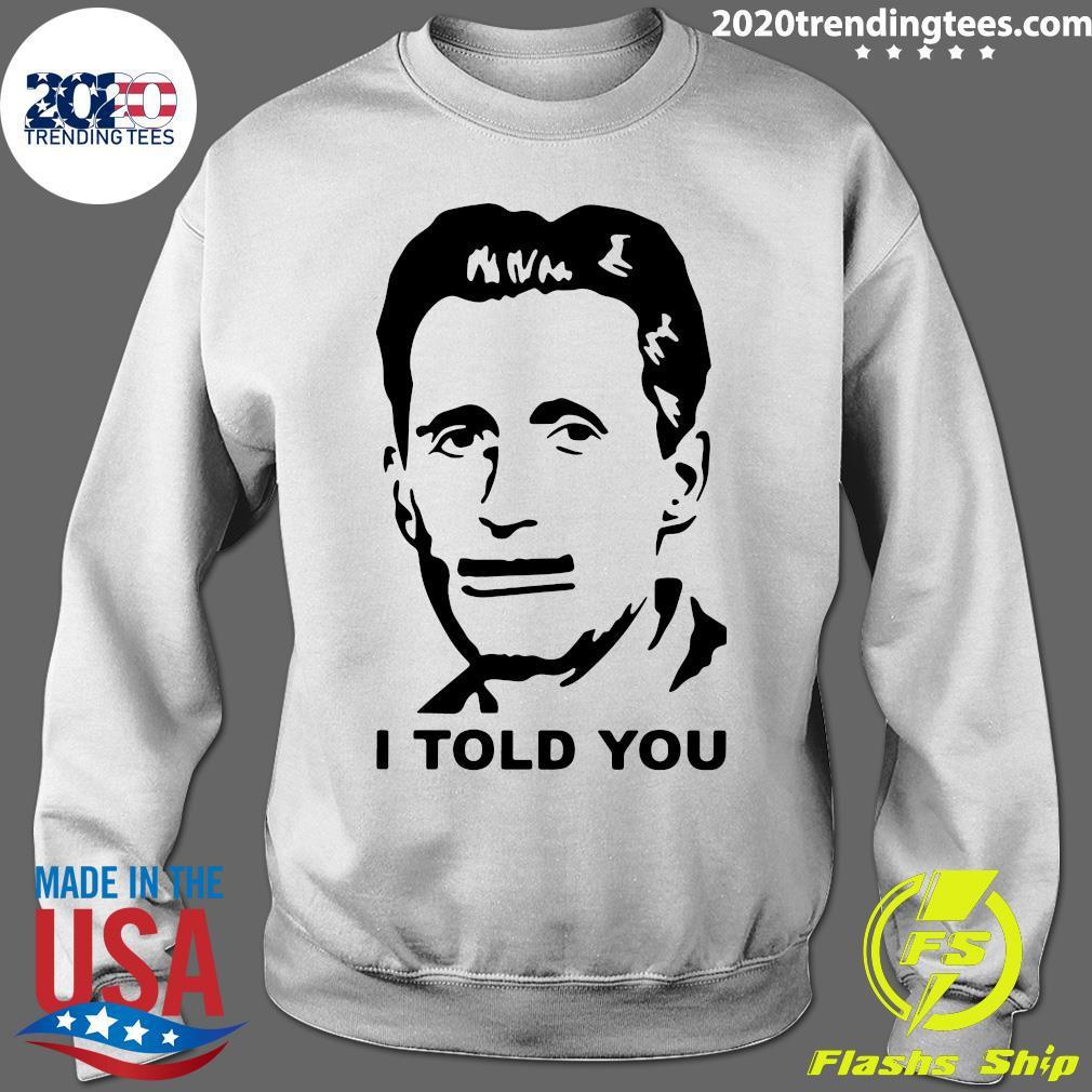 George Orwell I Told You Shirt Sweater