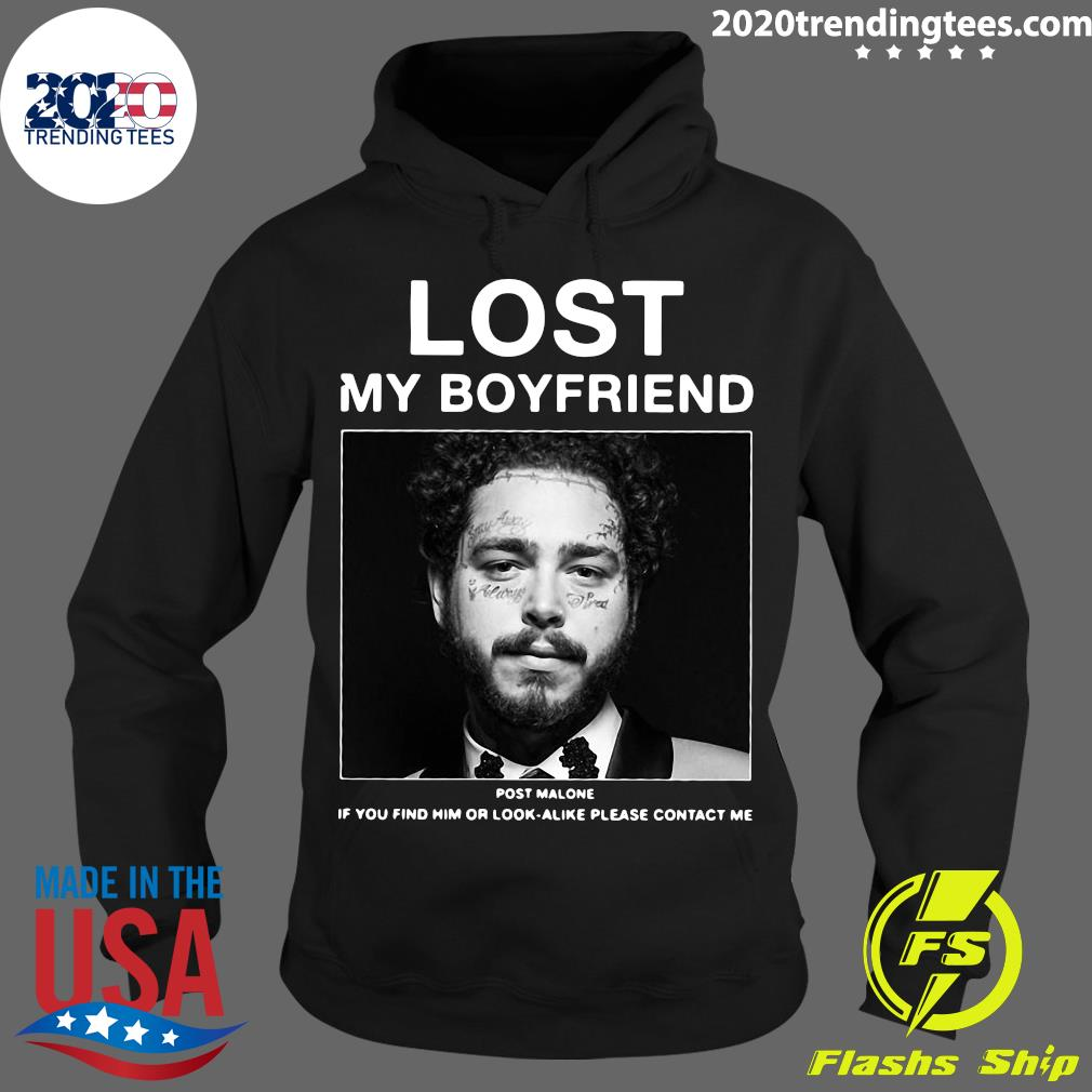 I Lost My Boyfriend Post Malone If You Find Him Or Look Alike Please Contact Me Shirt Hoodie